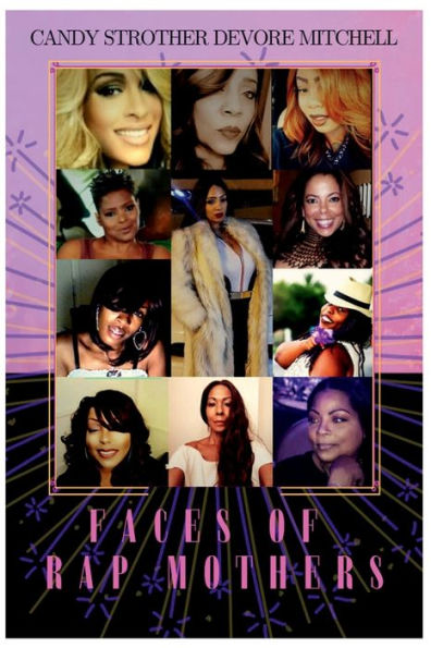 Faces of Rap Mothers by Candy Strother Devore Mitchell